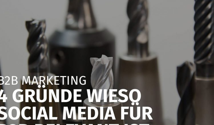 B2B MARKETING: 4 GRÜNDE WIESO SOCIAL MEDIA FÜR B2B RELEVANT IST